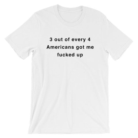 3 out of every 4 Americans got me  T Shirt  SU