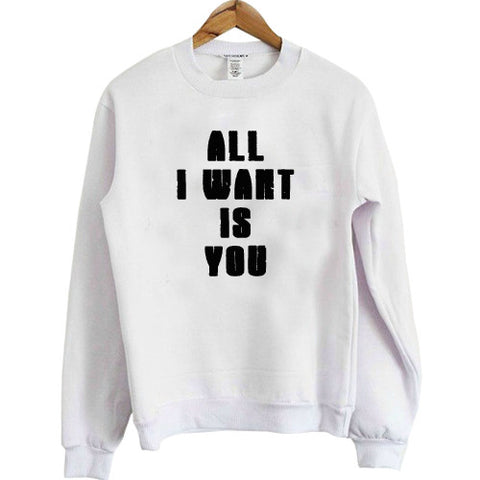 All i want is you sweatshirt