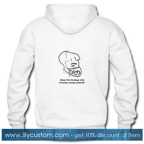 Alone Not Fucking With Everyone Except Yourself Hoodie Back