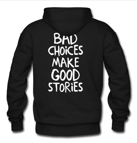 Bad choices make good stories hoodie back