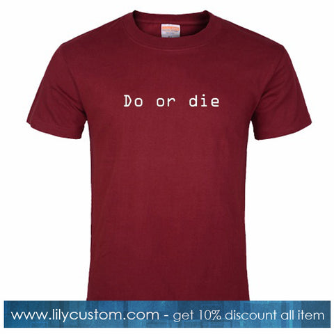 Do Or Die Tshirt