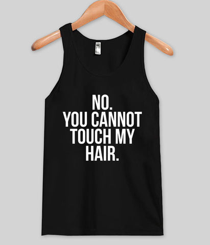 Dont touch my hair tank top