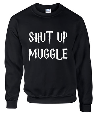 Harry Potter Shut Up Muggle Quote Sweatshirt