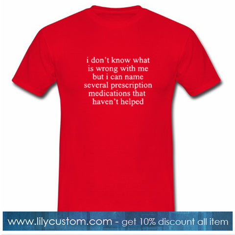 I Dont Know What Is Wrong With Me Quote T Shirt Lilycustom