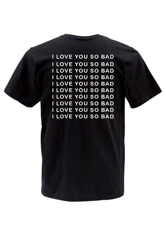 I LOVE YOU SO BAD