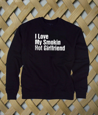 I Love My Smokin Hot Girlfriend sweatshirt