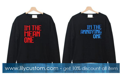 83b1a11e Im The Mean One Im The Annoying One Couple Sweatshirt