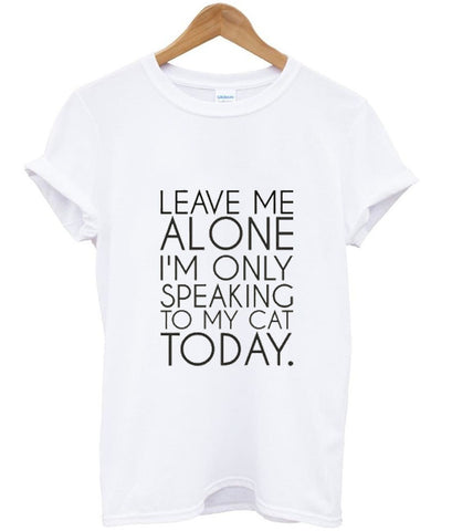 Leave Me Alone I'm Only Speaking to My Cat Today T shirt