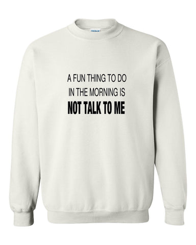 a fun thing to do in the morning sweatshirt