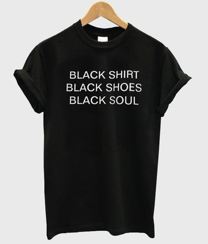 black shirt black shoes black soul