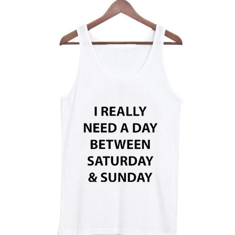 i really need a day between saturday and sunday Tank top