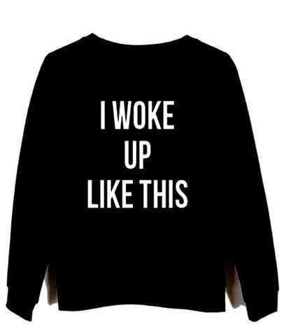 i woke up like this black sweatshirt