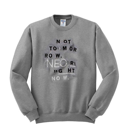 not tomorrow neo right now sweatshirt