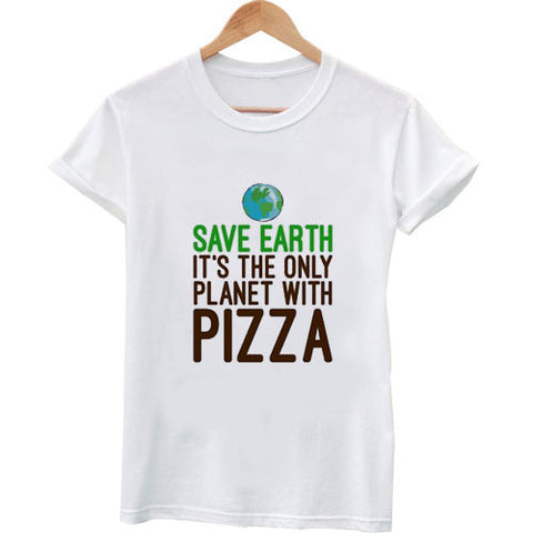 save the earth its only planet with pizza 2 T shirt