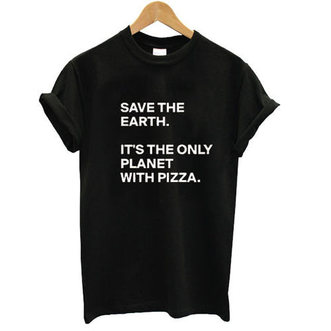 save the earth its only planet with pizza T shirt