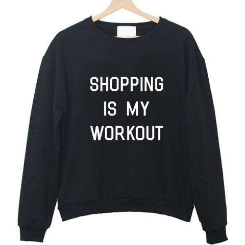 shopping is my workout sweatshirt