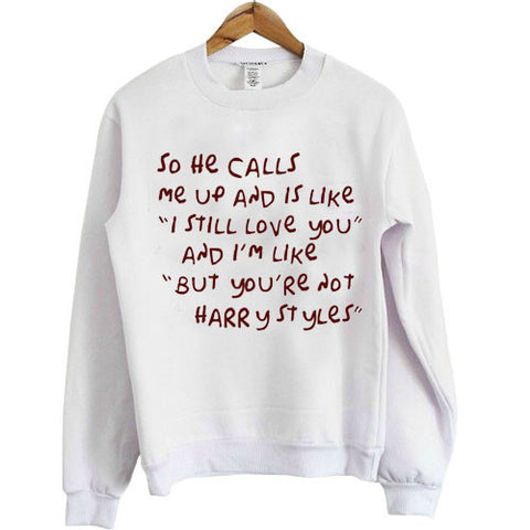 so he calls me up and is like i still love you sweatshirt