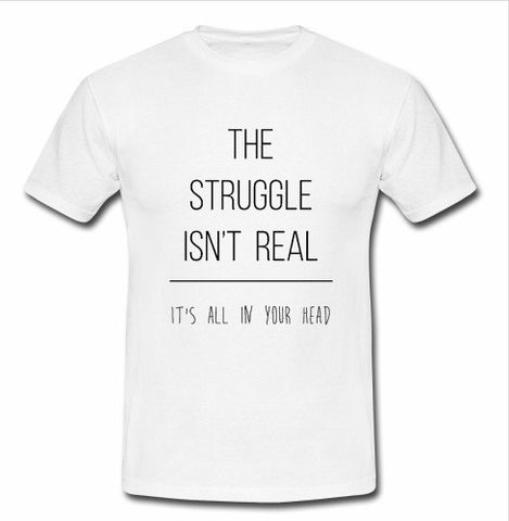 the struggle isn't real white T shirt