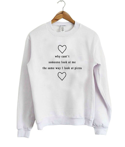 why cant someone look at me sweatshirt