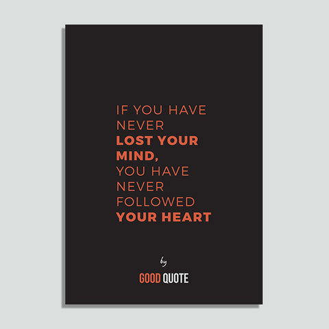 If you have never lost your mind, you have never followed your heart - Poster