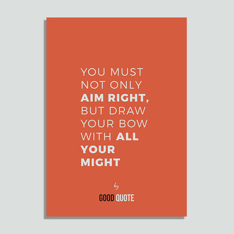 You must not only aim right, but draw your bow with all your might - Poster