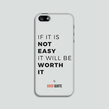 If it is not easy it will be worth it - Phone case
