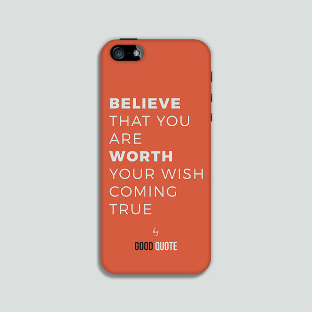 Believe that you are worth your wish coming true - Phone case