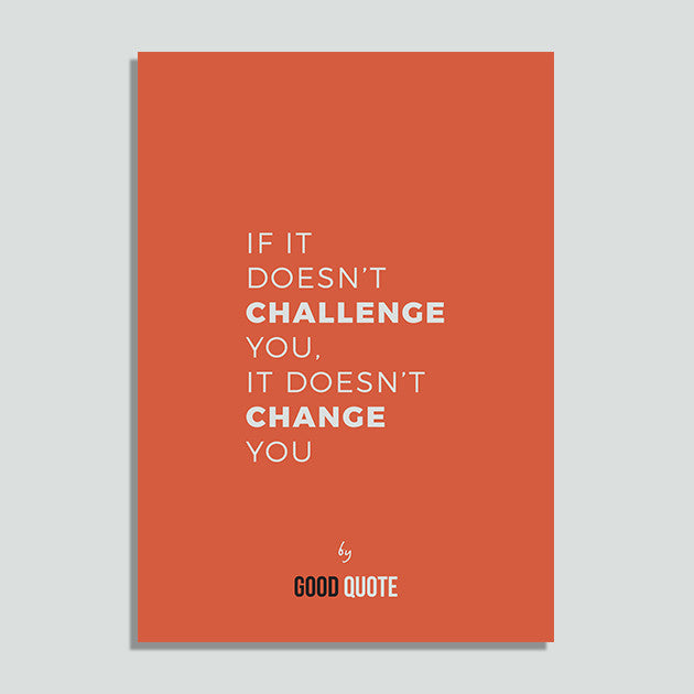 If it doesn't challenge you, it doesn't change you - Poster