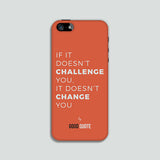 If it doesn't challenge you, it doesn't change you - Phone case