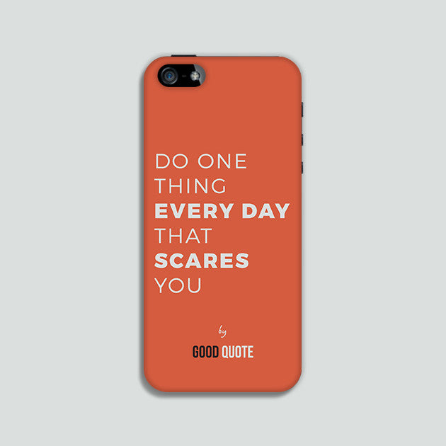 Do one thing everyday that scares you - Phone case