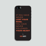 If you have never lost your mind, you have never followed your heart - Phone case
