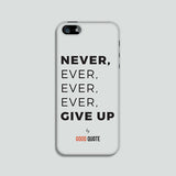 Never, ever, ever, ever, give up - Phone case