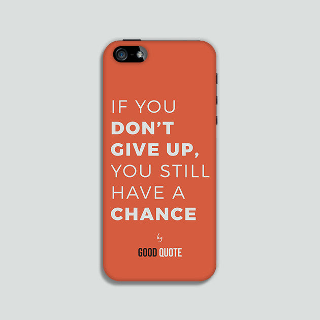 If you don't give up, you still have a chance - Phone case