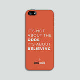 It's not about the odds, It's about believing - Phone case