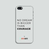 No dream is bigger than courage - Phone case