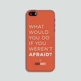 What would you do if you weren't afraid? - Phone case