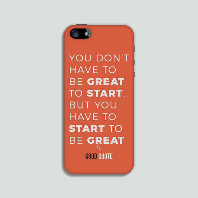 You don't have to be great to start, but you have to start to be great - Phone case