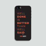 Well done is better than well said  - Phone case