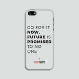 Go for it now, future is promised to no one - Phone case