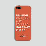 Believe you can and you are halfway there - Phone case
