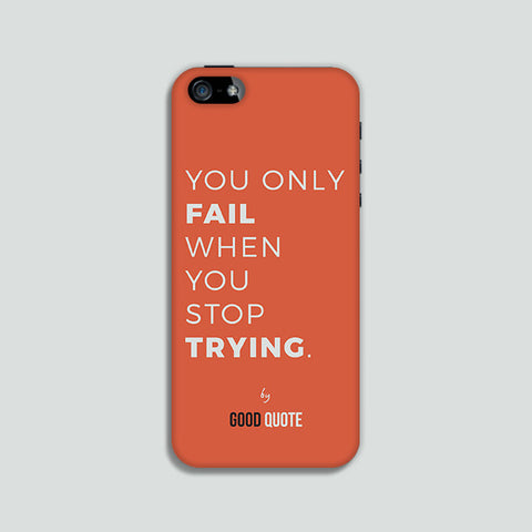 You only fail when you stop trying. - Phone case