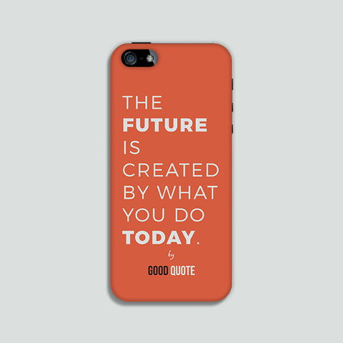 The future is created by what you do today. - Phone case