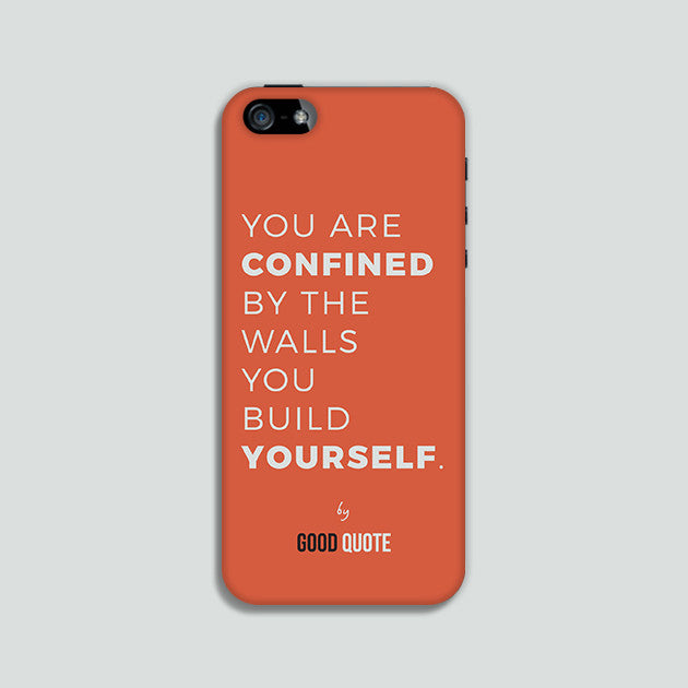You are confined by the walls you build yourself. - Phone case