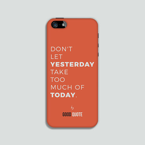 Don't let yesterday take too much of today. - Phone case