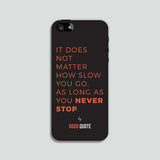 It does not matter how slow you go, as long as you never stop. Phone case