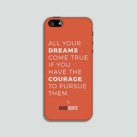 All your dreams come true if you have the courage to pursue them. - Phone case