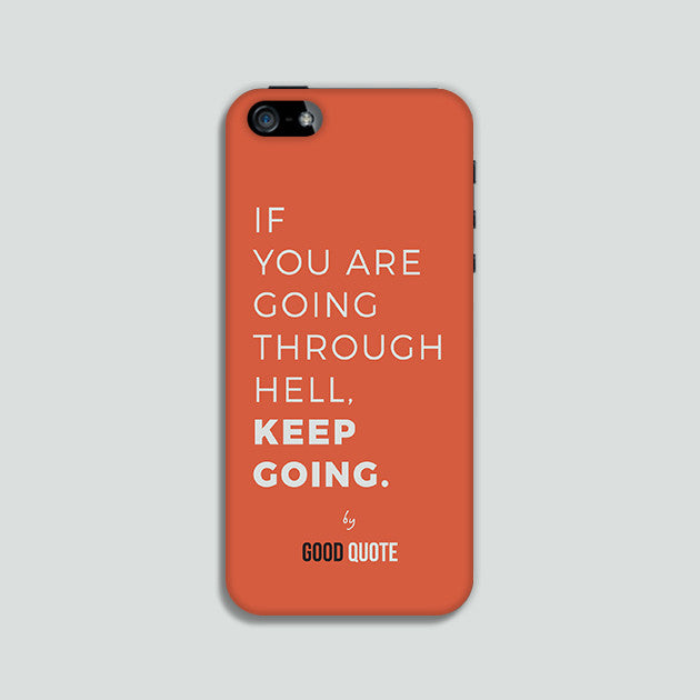 If you are going through hell, keep going. - Phone case