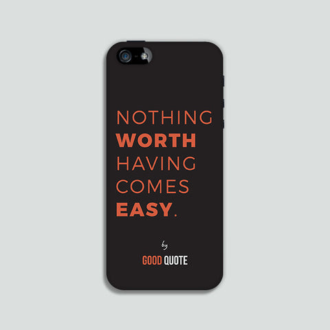 Nothing worth having comes easy. - Phone case