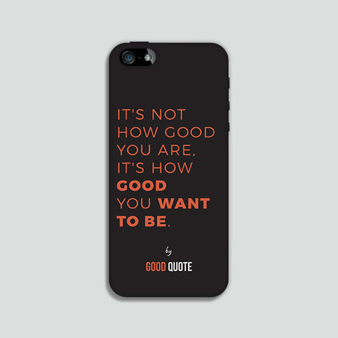 It's not how good you are, It's how good you want to be. - Phone case