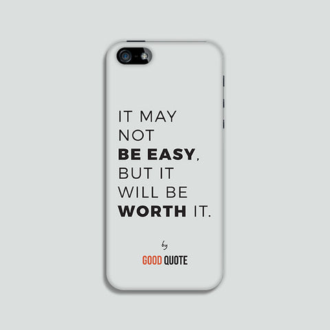 It may not be easy, but it will be worth it. - Phone case